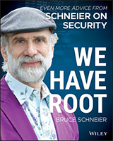 Book Cover - We Have Root: Even More Advice from Schneier on Security