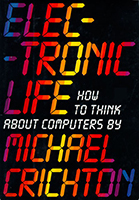 Book Cover - Electronic Life: How to Think About Computers by Michael Crichton